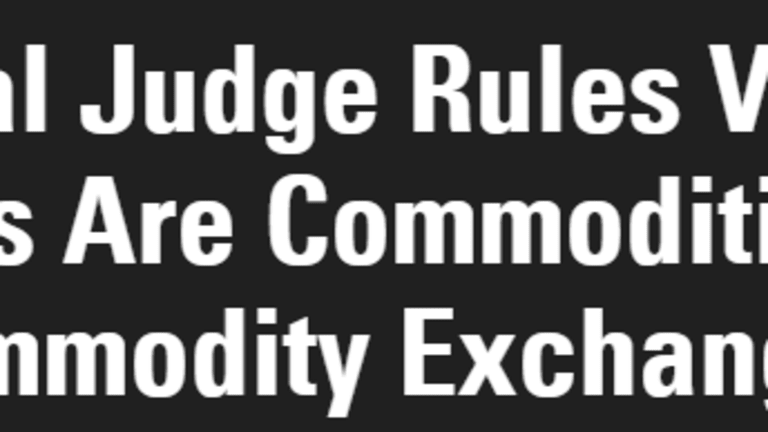 Judge Rules Virtual Currencies are Commodities: Correct Ruling?