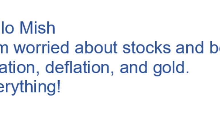 """Reader """"Worried about Inflation, Deflation, Stocks, Bonds, Gold, Everything"""""""
