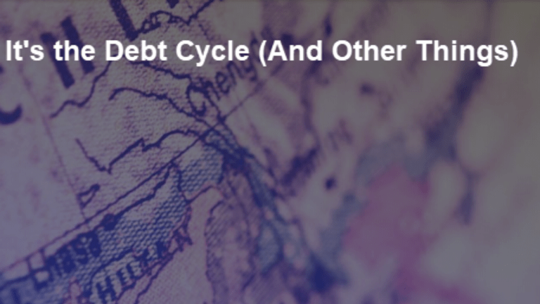 It's the Debt Cycle (And Other Things)