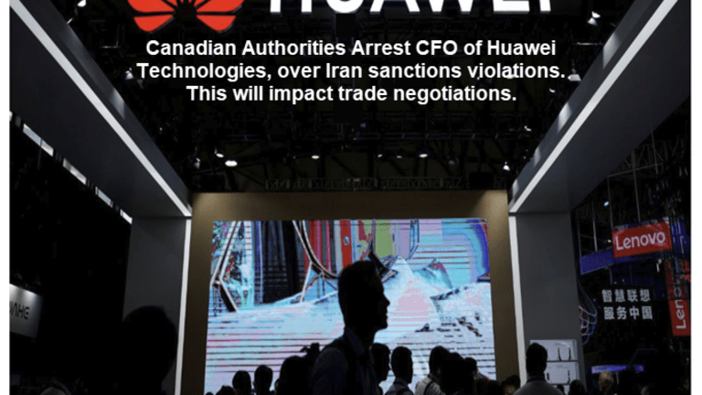 Trade Truce? Think Again: Canadian Authorities Arrest CFO of Huawei Technologies